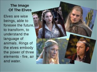 The Image Of The Elves Elves are wise beings, able to foresee the future, to