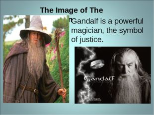 The Image of The Magician Gandalf is a powerful magician, the symbol of justi