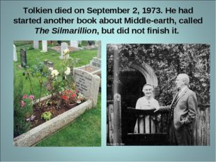 Tolkien died on September 2, 1973. He had started another book about Middle-e