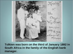 Tolkien was born on the third of January 1892 in South Africa in the family o