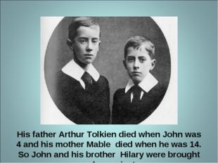 His father Arthur Tolkien died when John was 4 and his mother Mable died when