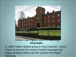 Tolkien had a great talent in learning languages. In 1900 Tolkien started goi