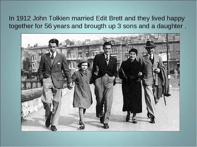 In 1912 John Tolkien married Edit Brett and they lived happy together for 56...