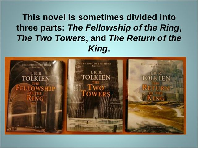 This novel is sometimes divided into three parts: The Fellowship of the Ring,...