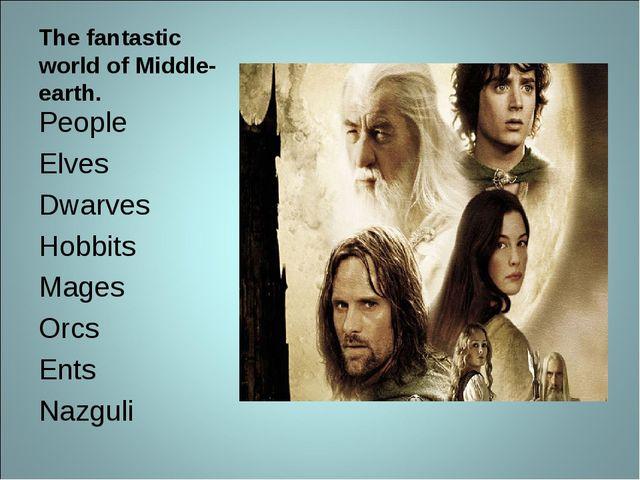 The fantastic world of Middle-earth. People Elves Dwarves Hobbits Mages Orcs...
