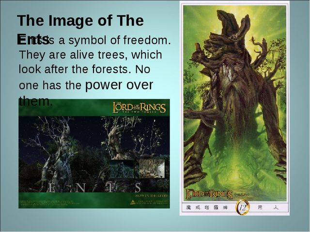 The Image of The Ents Ents is a symbol of freedom. They are alive trees, whic...