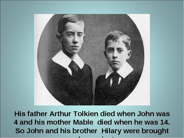 His father Arthur Tolkien died when John was 4 and his mother Mable died when...