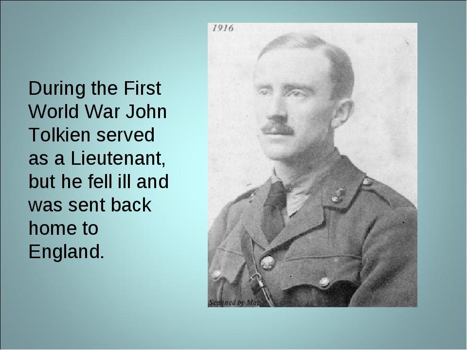 During the First World War John Tolkien served as a Lieutenant, but he fell i...