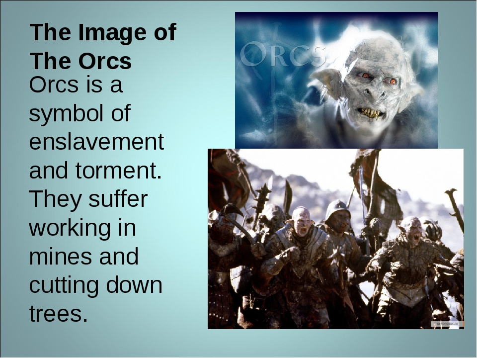 The Image of The Orcs Orcs is a symbol of enslavement and torment. They suffe...