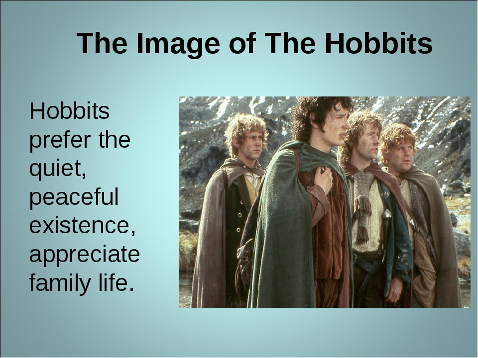 The Image of The Hobbits Hobbits prefer the quiet, peaceful existence, apprec...