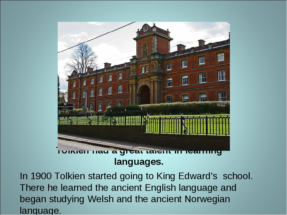 Tolkien had a great talent in learning languages. In 1900 Tolkien started goi...