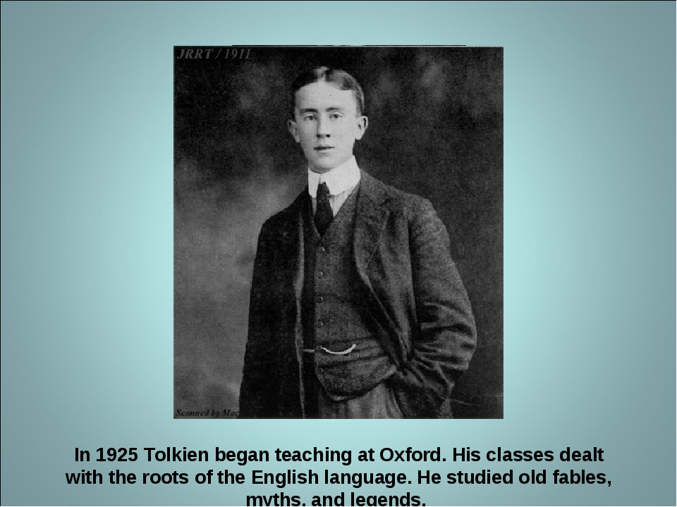 In 1925 Tolkien began teaching at Oxford. His classes dealt with the roots o...