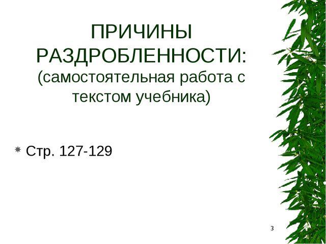 ПРИЧИНЫ РАЗДРОБЛЕННОСТИ: (самостоятельная работа с текстом учебника) Стр. 127...
