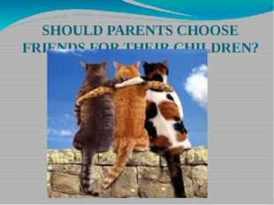 SHOULD PARENTS CHOOSE FRIENDS FOR THEIR CHILDREN?