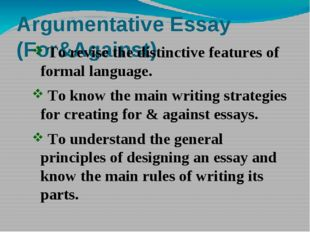 Argumentative Essay (For&Against) To revise the distinctive features of forma
