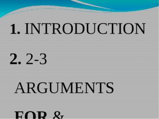1. INTRODUCTION 2. 2-3 ARGUMENTS FOR & EXAMPLES 3. 2-3 ARGUMENTS AGAINST & EX