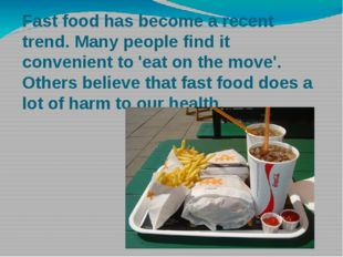 Fast food has become a recent trend. Many people find it convenient to 'eat o