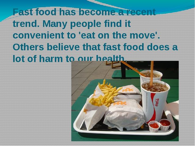 Fast food has become a recent trend. Many people find it convenient to 'eat o...