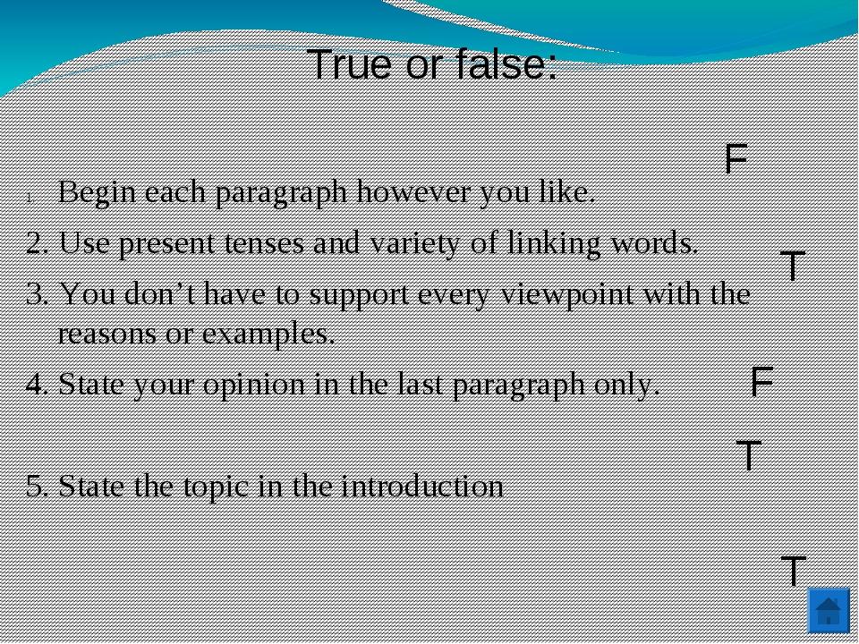 True or false: Begin each paragraph however you like. 2. Use present tenses a...