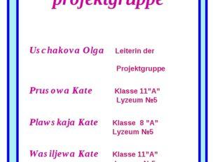 Unsere projektgruppe Uschakova Olga Leiterin der Projektgruppe Prusowa Kate K
