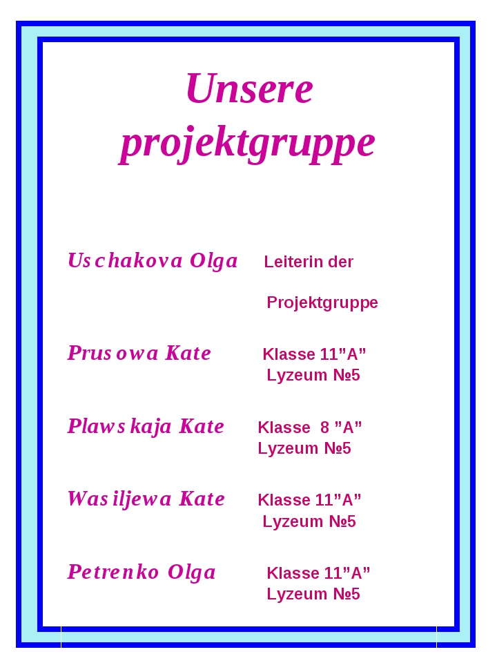 Unsere projektgruppe Uschakova Olga Leiterin der Projektgruppe Prusowa Kate K...