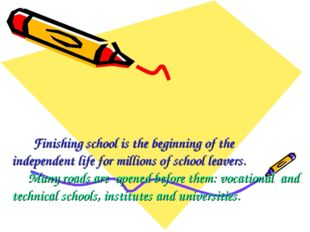 Finishing school is the beginning of the independent life for millions of sch