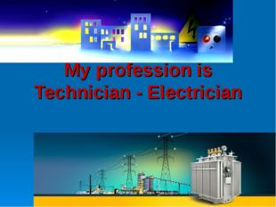 My profession is Technician - Electrician