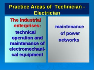 Practice Areas of Technician - Electrician The industrial enterprises: techni