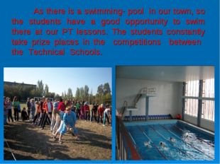 As there is a swimming- pool in our town, so the students have a good opport