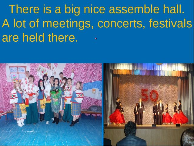 . There is a big nice assemble hall. A lot of meetings, concerts, festivals...