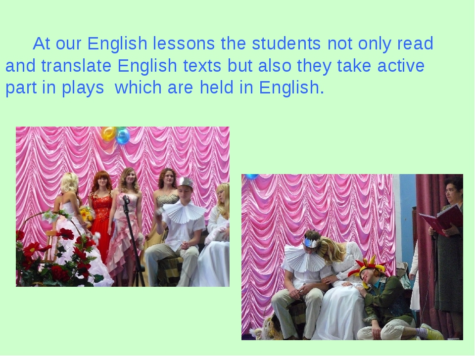 At our English lessons the students not only read and translate English texts...