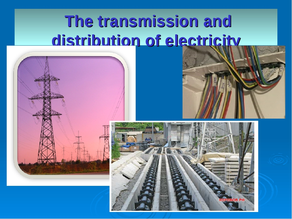 The transmission and distribution of electricity