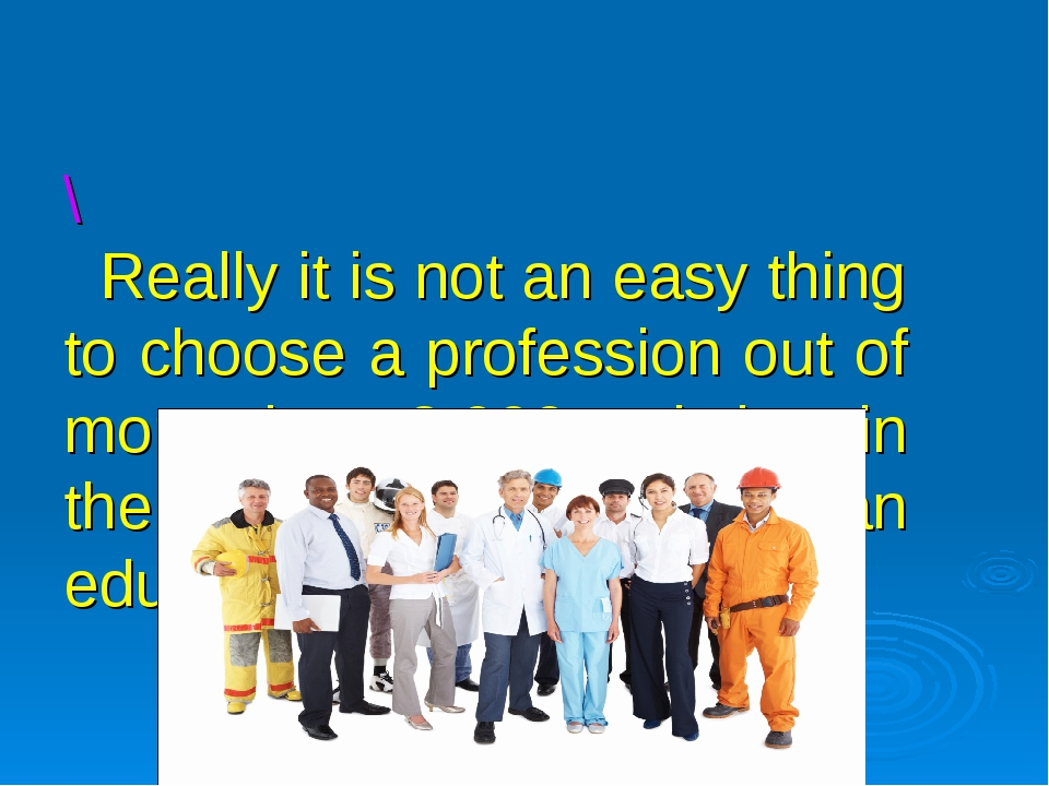 \ Really it is not an easy thing to choose a profession out of more than 2.00...