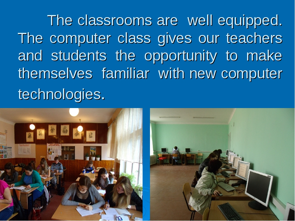 The classrooms are well equipped. The computer class gives our teachers and...