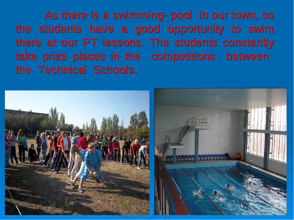 As there is a swimming- pool in our town, so the students have a good opport...