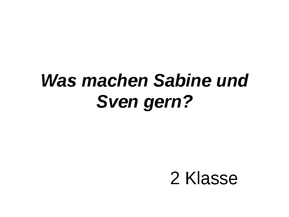 Was machen Sabine und Sven gern? 2 Klasse