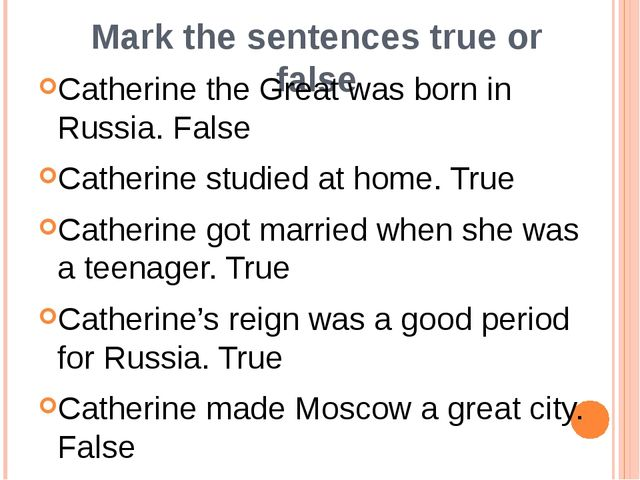 Mark the sentences true or false Catherine the Great was born in Russia. Fals...