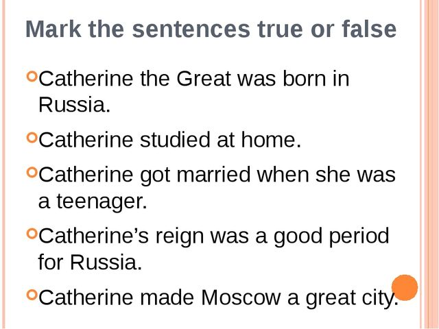 Mark the sentences true or false Catherine the Great was born in Russia. Cath...