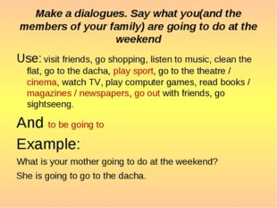 Make a dialogues. Say what you(and the members of your family) are going to d