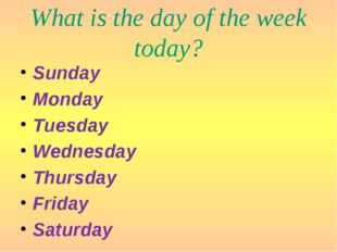 What is the day of the week today? Sunday Monday Tuesday Wednesday Thursday F