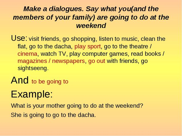 Make a dialogues. Say what you(and the members of your family) are going to d...