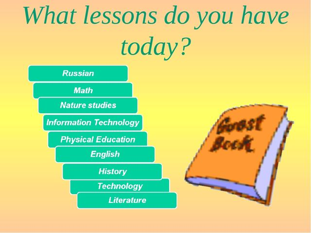 What lessons do you have today?