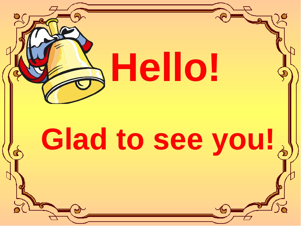 Hello! Glad to see you!