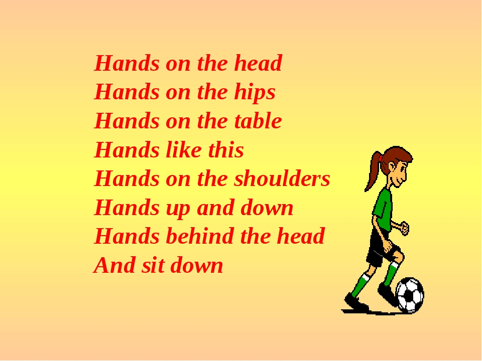 Hands on the head Hands on the hips Hands on the table Hands like this Hands...
