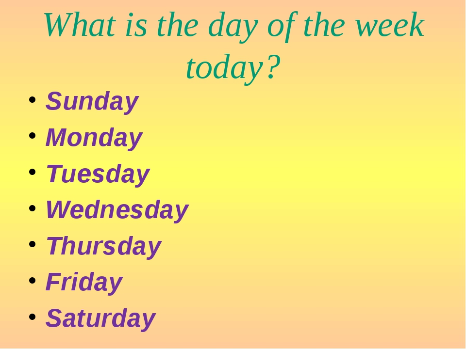 What is the day of the week today? Sunday Monday Tuesday Wednesday Thursday F...
