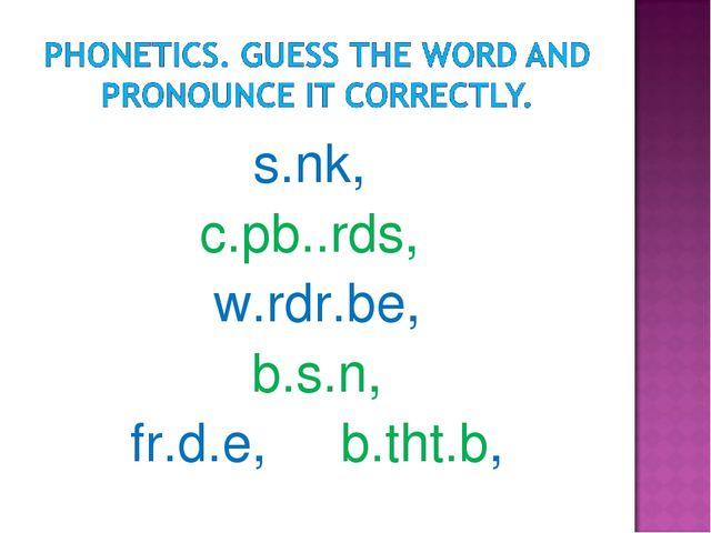 s.nk, c.pb..rds, w.rdr.be, b.s.n, fr.d.e, b.tht.b,