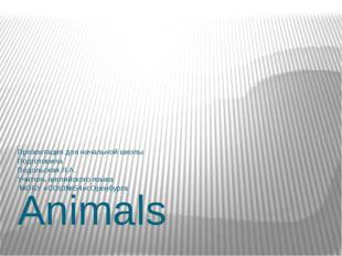 Animals Презентация для начальной школы Подготовила Подольская Л.А. Учитель а