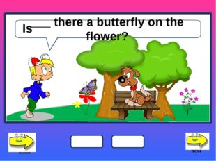 ___ there a butterfly on the flower? next home Is is are