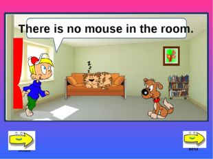 Yes, there are . There is no mouse in the room. next home