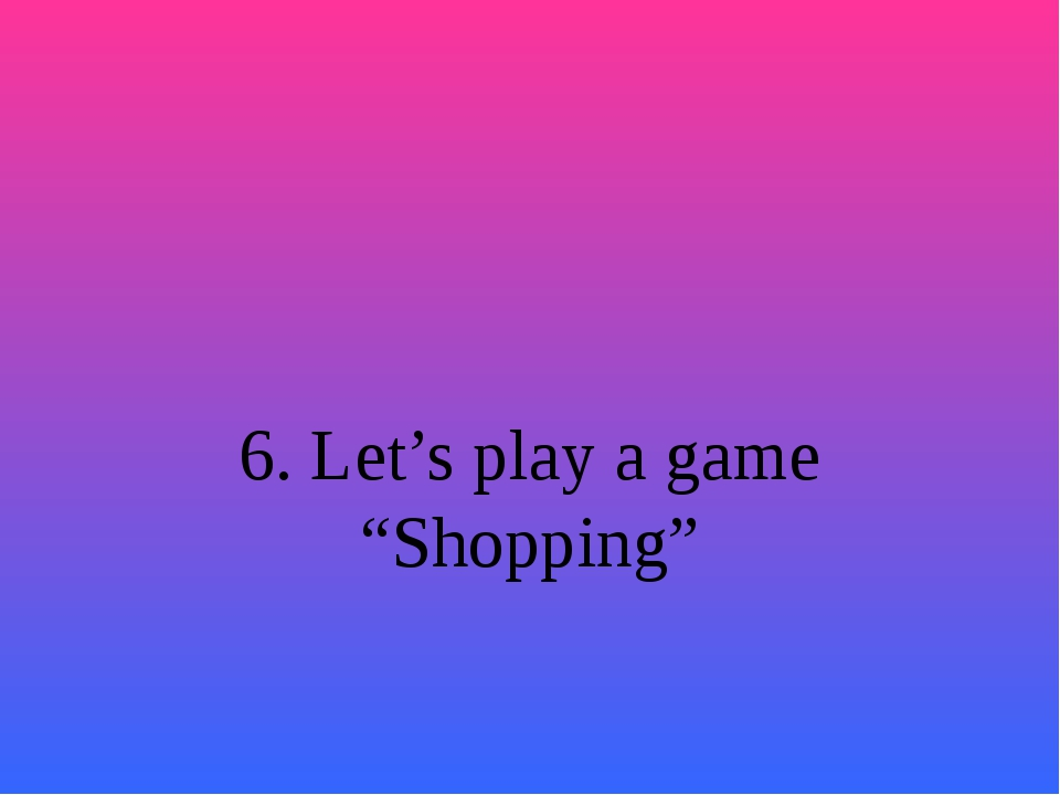 """6. Let's play a game """"Shopping"""""""